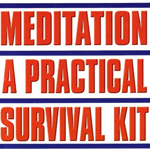 Meditation, A Practical Survival Kit