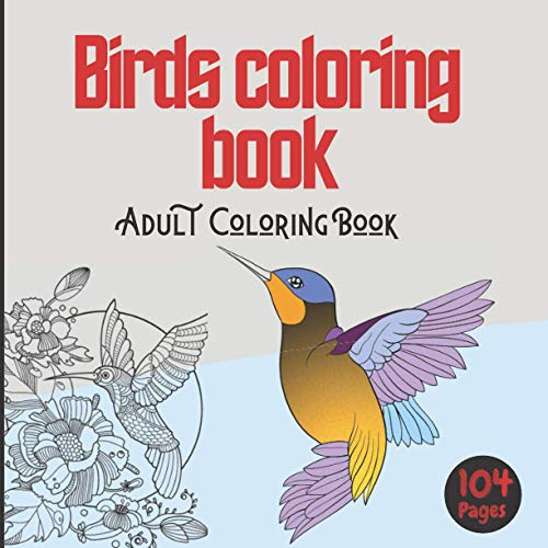 Birds Coloring Book: Adult Coloring Book: activity book104-page Perfectly Ordered and Numbered (Coloriage)