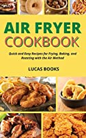 Air Fryer Cookbook: Quick and Easy Recipes for Frying, Baking, and Roasting with the Air Method