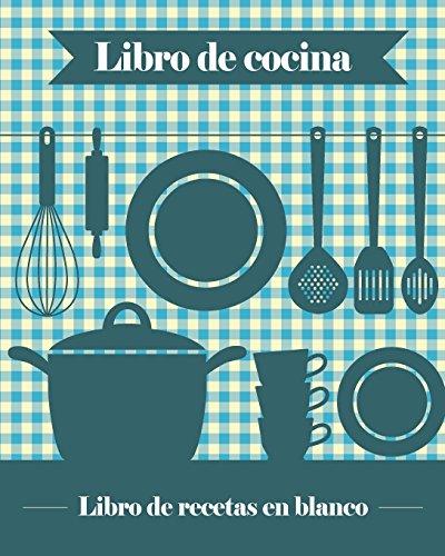 Libro de Cocina: 100 plantillas de recetas en blanco que puedes usar para crear tu propio libro de cocina [8 x 10 in (20 x 25 cm)/azul]