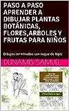 PASO A PASO APRENDER A DIBUJAR PLANTAS BOTÁNICAS, FLORES,ARBOLES Y FRUTAS PARA NIÑOS: Dibujos terminados con toque de lápiz (Spanish Edition)