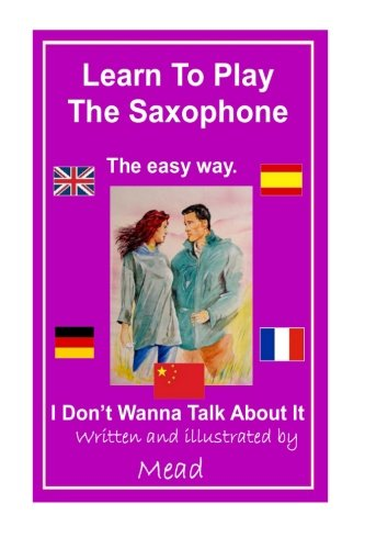 Learn To Play The Saxophone the easy way: I Don't Wanna Talk About It
