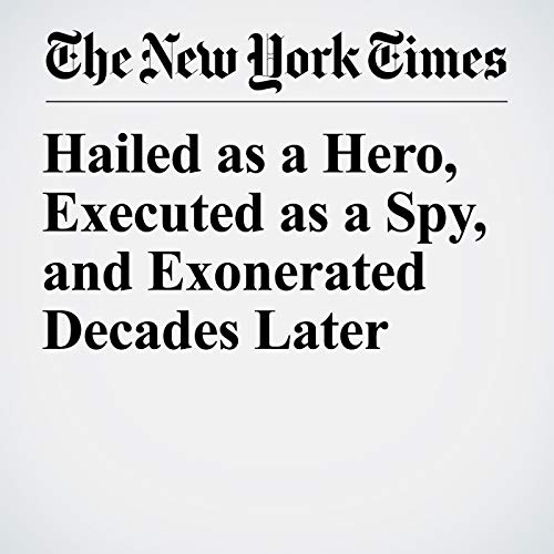 Hailed as a Hero, Executed as a Spy, and Exonerated Decades Later copertina