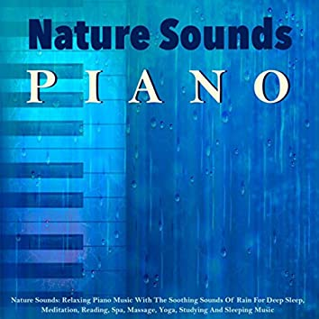 Nature Sounds: Relaxing Piano Music with the Soothing Sounds of Rain for Deep Sleep, Meditation, Reading, Spa, Massage, Yoga, Studying and Sleeping Music