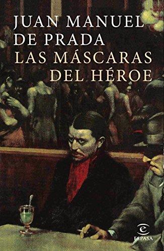 Las máscaras del héroe (ESPASA NARRATIVA)