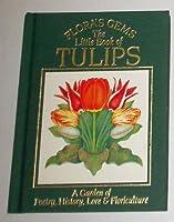 Flora's Gems: The Little Book of Tulips (Flora's Gems S.)