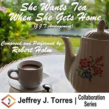 She Wants Tea When She Gets Home (J J T Arrangement) [feat. Robert Holm]