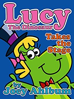 Lucy the Dinosaur: Takes the Stage by [Joey Ahlbum]