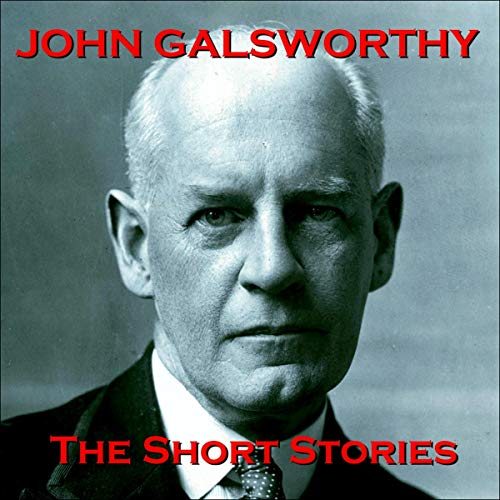 John Galsworthy - The Short Stories cover art