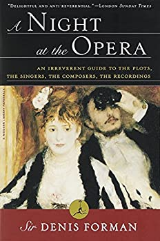 A Night at the Opera  An Irreverent Guide to The Plots The Singers The Composers The Recordings  Modern Library  Paperback