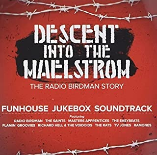 Descent Into the Maelstrom: Radio Birdman Story