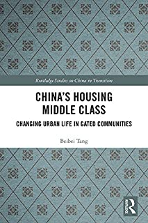 China's Housing Middle Class: Changing Urban Life in Gated Communities (Routledge Studies on China in Transition) (English Edition)