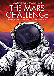 Image: The Mars Challenge: The Past, Present, and Future of Human Spaceflight | Paperback – Illustrated: 208 pages | by Alison Wilgus (Author), Wyeth Yates (Illustrator). Publisher: First Second; Illustrated edition (June 16, 2020)