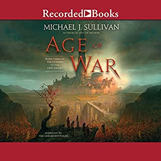 Age of War     The Legends of the First Empire, Book 3              Written by:                                                                                                                                 Michael J. Sullivan                               Narrated by:                                                                                                                                 Tim Gerard Reynolds                      Length: 16 hrs and 47 mins     130 ratings     Overall 4.8