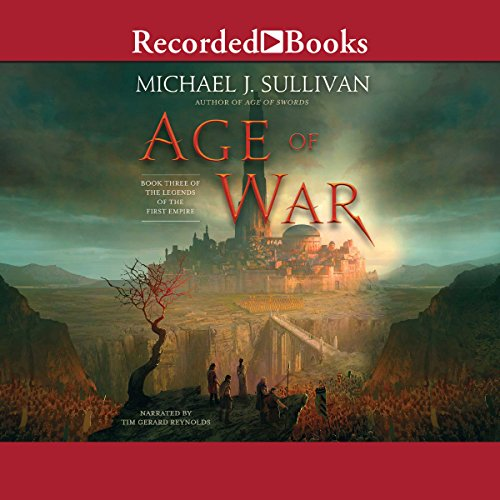 Age of War     The Legends of the First Empire, Book 3              By:                                                                                                                                 Michael J. Sullivan                               Narrated by:                                                                                                                                 Tim Gerard Reynolds                      Length: 16 hrs and 47 mins     215 ratings     Overall 4.7
