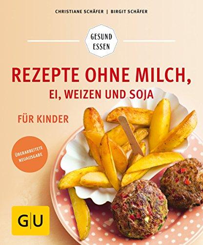 Rezepte ohne Milch, Ei, Weizen und Soja für Kinder (GU...
