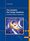 The Complete Part Design Handbook : For Injection Molding of Thermoplastics