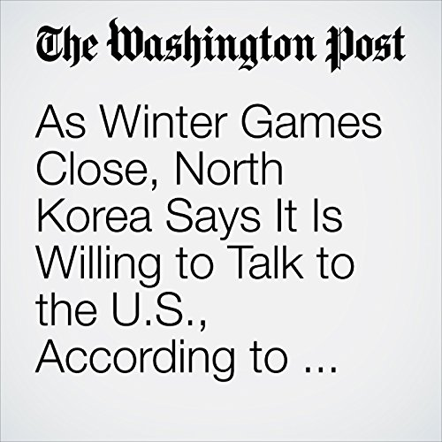 As Winter Games Close, North Korea Says It Is Willing to Talk to the U.S., According to Seoul audiobook cover art
