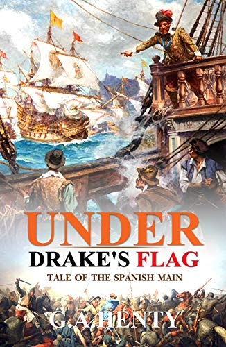 Under Drake's Flag : A Tale of the Spanish: Complete With Original Illustrations (English Edition)