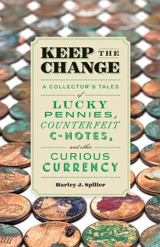 Compare Textbook Prices for Keep the Change: A Collector's Tales of Lucky Pennies, Counterfeit C-Notes, and Other Curious Currency  ISBN 9781616892562 by Spiller, Harley J.