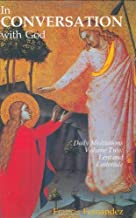 In Conversation with God: Meditations for Each Day of the Year, Vol. 2: Lent, Holy Week, Eastertide