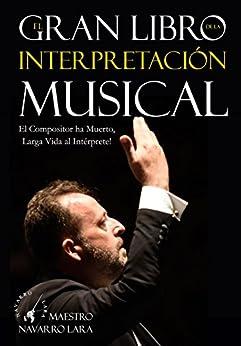 El Gran Libro de la Interpretación Musical: El Compositor