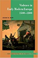 Violence in Early Modern Europe 1500-1800 (New Approaches to European History, Series Number 22)