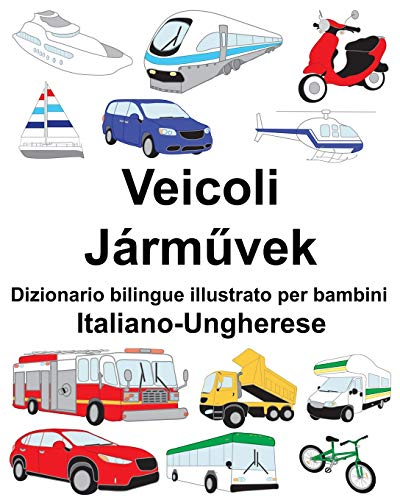 Italiano-Ungherese Veicoli Dizionario bilingue illustrato per bambini