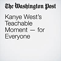 Kanye West's Teachable Moment — for Everyone's image