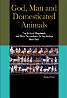 God, Man and Domesticated Animals: The Birth of Shepherds and Their Descendants in the Ancient Near East
