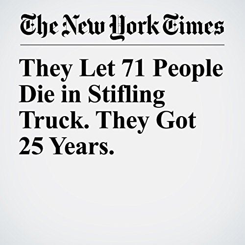 They Let 71 People Die in Stifling Truck. They Got 25 Years. copertina