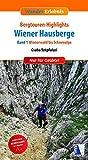 Bergtouren-Highlights Wiener Hausberge (Band 1): Wiener Hausberge - Wienerwald bis Schneealpe (Wander-Erlebnis)