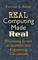Real Computing Made Real: Preventing Errors in Scientific and Engineering Calculations (Dover Books on Computer Science) by Forman S. Acton(2005-08-15)