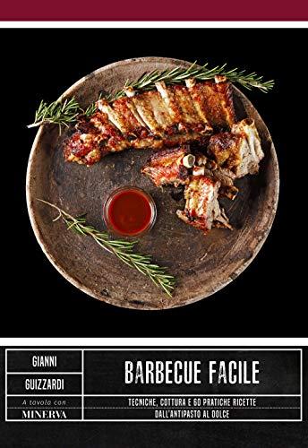 Barbecue facile. Tecniche, cottura e 60 pratiche ricette dall'antipasto al dolce