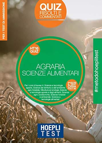 Hoepli Test. Agraria. Scienze dell'alimentazione. Quiz risolti e commentati. Per i test di ammissione