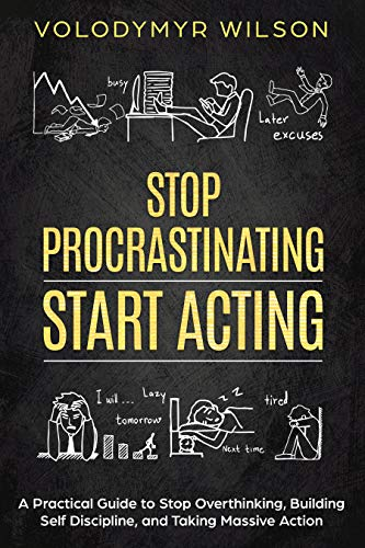 STOP PROCRASTINATING AND START ACTING: A Simple Guide to Boost Productivity, Break Procrastination Habit, and Build Self Discipline (Understand Your Laziness and Motivation) (English Edition)
