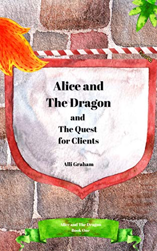 Alice and The Dragon and The Quest for Clients: A story that shows you how to build an irresistible Lead Magnet for your Startup digital marketing (English Edition)