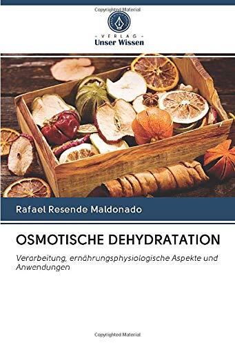 OSMOTISCHE DEHYDRATATION: Verarbeitung, ernährungsphysiologische Aspekte und Anwendungen