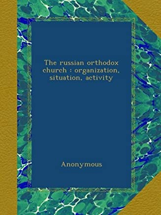 The russian orthodox church : organization, situation, activity