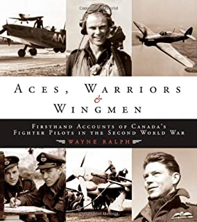 Aces, Warriors and Wingman: The Firsthand Accounts of Canada's Fighter Pilots in the Second World War