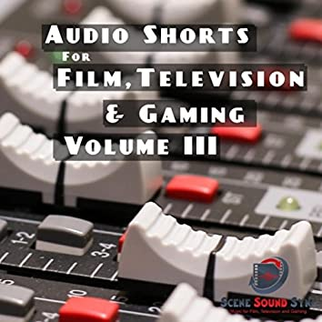 Audio Shorts for Use in Film, Television and Gaming, Vol. III