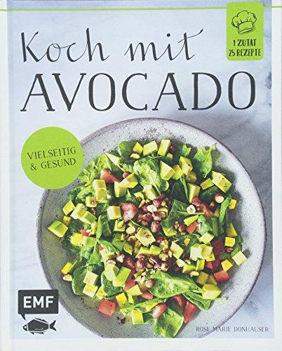 Koch mit – Avocado: 1 Zutat 25 Rezepte - Vielseitig & gesund