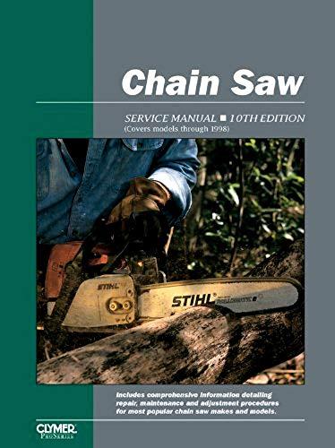 CHAIN SAW SERVICE MANUAL 1Oth ED. Covers 800+ Models Including Olympyk, Pioneer/Partner, Poulan, ProKut, RedMax, Remington, Roper, Sachs-Dolmar, Shindaiwa, Solo, Stihl, Tanaka