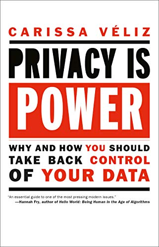 Privacy is Power: Why and How You Should Take Back Control of Your Data by [Carissa Veliz]