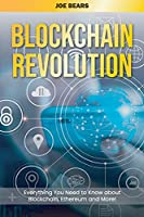 Blockchain Revolution: Everything You Need to Know about Blockchain, Ethereum and More!