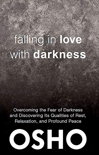 Falling in Love With Darkness: overcoming the fear of darkness and discovering its qualities of rest, relaxation, and profound peace