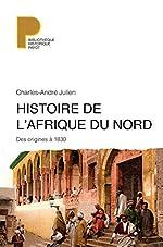 HISTOIRE DE L'AFRIQUE DU NORD. - Des origines à 1830 de Charles-André Julien