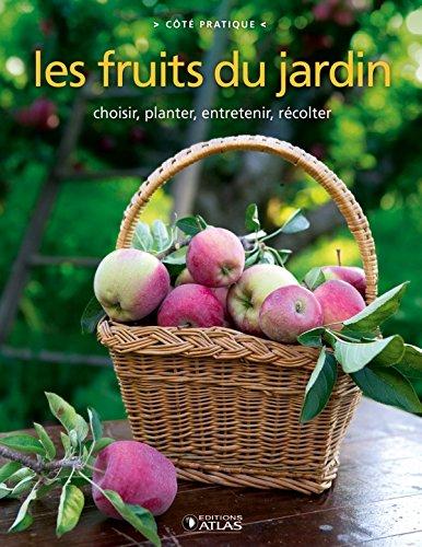 Les Fruits du jardin: Choisir, planter, entretenir, récolter