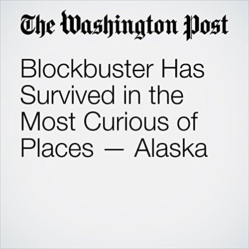 Blockbuster Has Survived in the Most Curious of Places — Alaska copertina