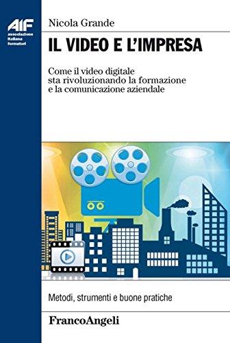 Il video e l'impresa. Come il video digitale sta rivoluzionando la formazione e la comunicazione aziendale